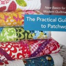 The Practical Guide to Patchwork: New Basics for the Modern Quiltmaker Hartman