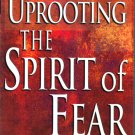 Uprooting The Spirit of Fear by Dr. Creflo A. Dollar