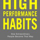 High Performance Habits: How Extraordinary People Become That Way,  Paperback