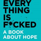 Everything Is F*cked : A Book About Hope Paperback – 14 May 2019