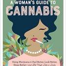 A Woman's Guide to Cannabis: Using Marijuana to Feel Better, Look Better, Sleep Better & Get High!