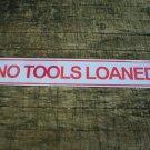 NO TOOLS LOANED SIGN METAL ADV SIGNS