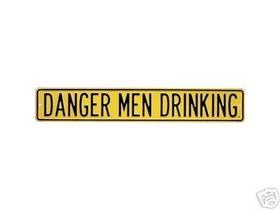 DANGER MEN DRINKING STREET SIGN