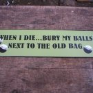 BURY MY BALLS GOLF TIN METAL SIGN