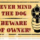Never Mind the Dog BEWARE OF OWNER HEAVY METAL SIGN