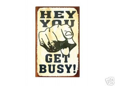 HEY YOU GET BUSY TIN SIGN