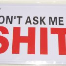 Don't Ask Me 4 Sh*t License Plate Tag Medal Great Gift Car Auto Wall Garage