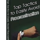 Top Tactics to Easily Avoid PROCRASTINATION