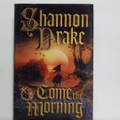 Come the Morning by Shannon Drake Hard Cover