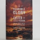 A Terrible Glory Custer and the Little Bighorn by James Donovan Hard Cover