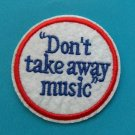 Magnet embroidered patch Don't Take Away Music 2.5 inch