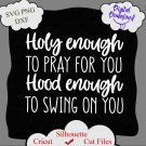 Holy Enough to Pray for You Hood Enough to Swing on You Svg, Girl Quote, Funny Christian Shirt