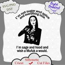 Morticia addams svg, I'm Not Sugar And Spice And Everything Nice,Addams family Svg, Not Sugar svg