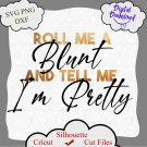 Roll me a blunt and tell me am pretty svg, png, dxf, cricut Weed Svg Marijuana Svg