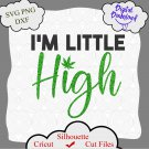 I'm little high svg, Weed SVG File, Cannabis svg, Weed Quotes, Marijuana SVG, Hippie,png
