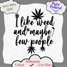 I like weed and maybe few people svg, weed quote, marijuana image, stoner girl, joint svg Files