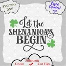 Let the Shenanigans Begin SVG, St Patricks day SVG, Clover Svg, Lucky Svg, St Patrick's day Svg
