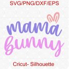 Mama Bunny Svg, Easter Svg, Easter Bunny Svg, Mama Svg, Adult Easter Svg, Mom Svg, Svg Files
