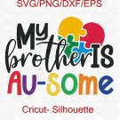 My Brother Is Au-some digital file, Autism brother svg, Autism awareness svg, Autistic svg