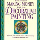 HOW TO START MAKING MONEY WITH YOUR DECORATIVE PAINTING Dorothy Egan Softbound Book