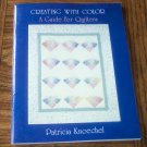 CREATING WITH COLOR A GUIDE FOR QUILTERS Patricia Knoechel Quilting