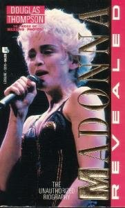 Madonna Revealed: The Unauthorized Biography by Douglas Thompson