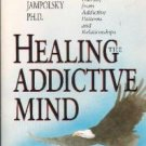 Healing the Addictive Mind by Lee Jampolsky