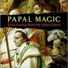 Papal Magic And Occult Practices In The Catholic Church By Simon - Digital Book