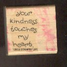 """Rubber Stamp - Scrapbooking - Wood Mount  New  Stampin Up  Your Kindness Touches My Heart 1.5X1.5"""""""