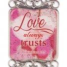 Mini Message Magnet/Plaque - Love always trusts 1 Corinthians 13:7
