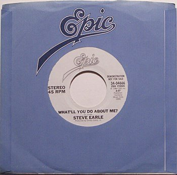 Earle, Steve - What'll You Do About Me - Vinyl 45 Record on Epic - White Label Promo - Country