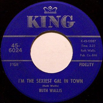 Wallis, Ruth - I'm The Sexiest Gal In Town / I'd Rather Be A Broad - Vinyl 45 Record - King - Comedy