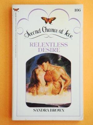 Relentless Desire by Sandra Brown Second Chance at Love # 106