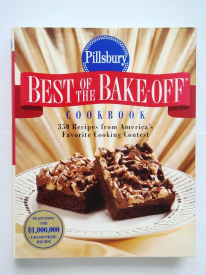 Pillsburry Best Of The Bake-Off Cookbook 350 Recipies from America's Favorite Cooking Contest