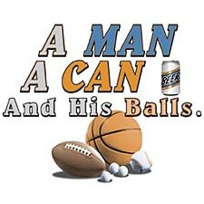 A Man A Can and His Balls.