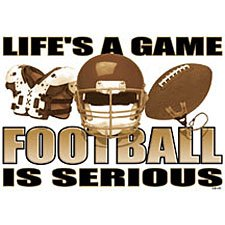 Life's a Game  Football is Serious