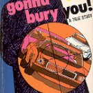 I'M GONNA BURY YOU  A TRUE STORY by GENE NEILL 1975  PAPERBACK BOOK VERY GOOD CONDITION
