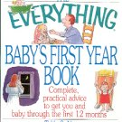 THE EVERYTHING - BABY'S FIRST YEAR BOOK - PRACTICAL ADVICE FOR 1st YEAR SOFTCOVER BOOK NEAR MINT