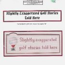 SLIGHTLY EXAGGERATED GOLF STORIES TOLD HERE CROSS STITCH by CAROLINA COUNTRY HOUSE CRAFT KIT NEW