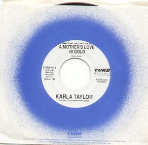 A MOTHER'S LOVE IS GOLD by KARLA TAYLOR 1990 CURB RECORDS 45 RPM PROMOTION RECORD # 122 MINT
