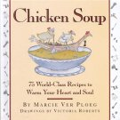 CHICKEN SOUP 75 WORLD CLASS RECIPES COOKBOOK by MARCIE VER PLOEG 1995 HARDCOVER MINT