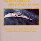 GOLDEN LEGACY BOUNDLESS FUTURE: ESSAYS ON U. S. AIR FORCE &  RISE OF AEROSPACE POWER 2000 BOOK NMINT