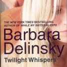 TWILIGHT WHISPERS by BARBARA DELINSKY 2009 PAPERBACK BOOK MINT