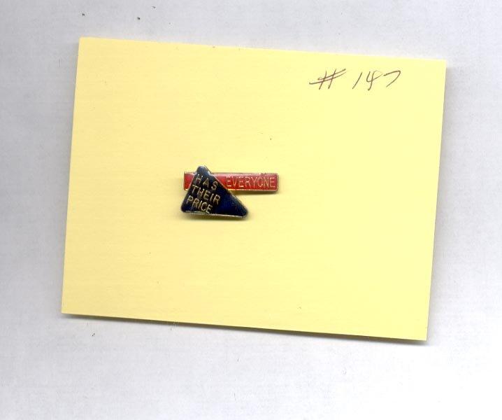 Everyone Has Their Price   hat (lapel) pin (#147)