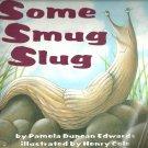 Some Smug Slug by Pamela Duncan Edwards- Softcover