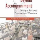 Beyond Accompaniment : Guiding a Fractured Community to Wholeness by William...