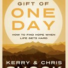The Gift of One Day: How to Find Hope When Life Gets Hard - New