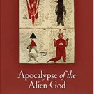 Apocalypse of the Alien God: Platonism and the Exile of Sethian Gnosticism