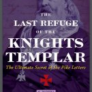 The Last Refuge of the Knights Templar: The Ultimate Secret of the Pike Letters