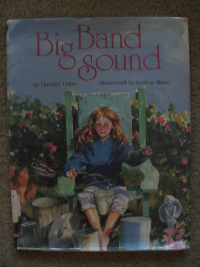 BIG BAND SOUND Harriett Diller Andrea Shine Beautiful Illustrations Musical  Tale